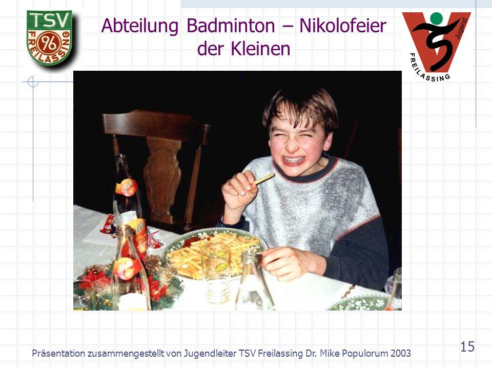 Präsentation zusammengestellt von Jugendleiter TSV Freilassing Dr. Mike Populorum 2003 14 Abteilung Badminton – Während der Abteilungsweihnachtsfeier