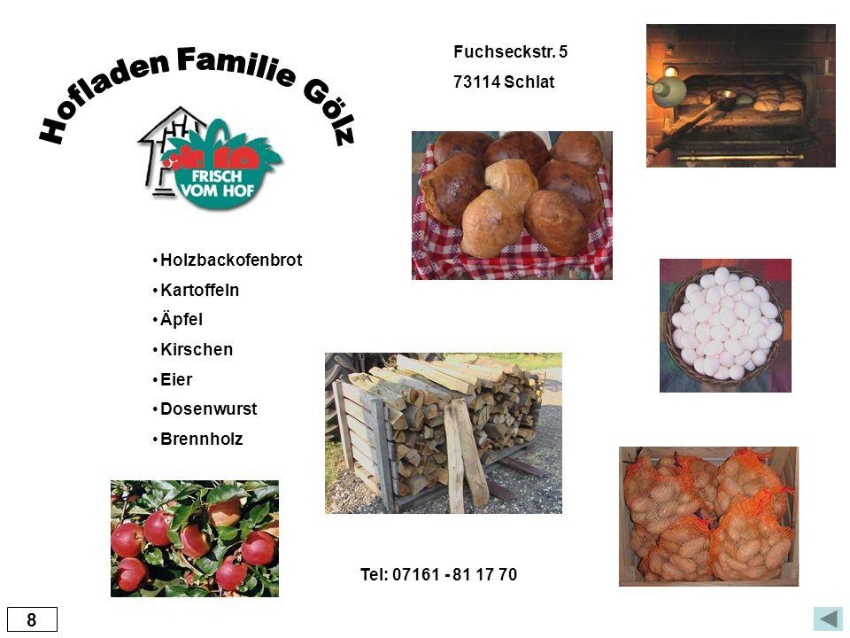 8 Holzbackofenbrot Kartoffeln Äpfel Kirschen Eier Dosenwurst Brennholz Fuchseckstr. 5 73114 Schlat Tel: 07161 - 81 17 70