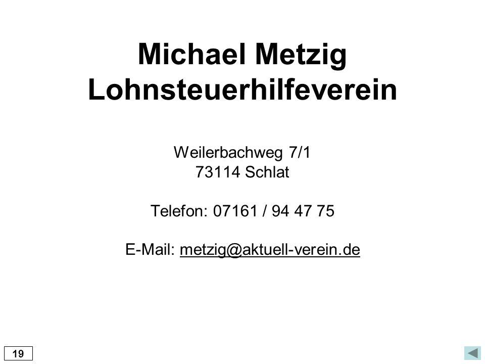 Michael Metzig Lohnsteuerhilfeverein Weilerbachweg 7/1 73114 Schlat Telefon: 07161 / 94 47 75 E-Mail: metzig@aktuell-verein.demetzig@aktuell-verein.de