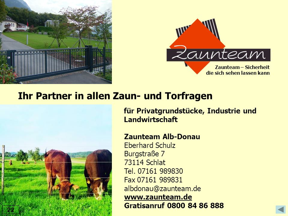 Zaunteam Alb-Donau Eberhard Schulz Burgstraße 7 73114 Schlat Tel. 07161 989830 Fax 07161 989831 albdonau@zaunteam.de www.zaunteam.de Gratisanruf 0800
