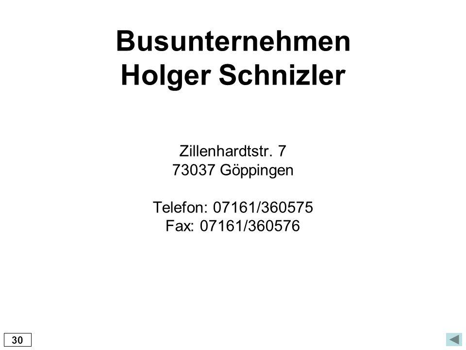 Busunternehmen Holger Schnizler Zillenhardtstr. 7 73037 Göppingen Telefon: 07161/360575 Fax: 07161/360576 30