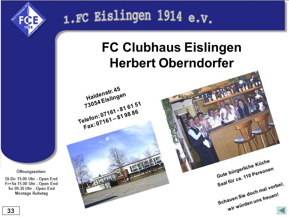 33 FC Clubhaus Eislingen Herbert Oberndorfer Gute bürgerliche Küche Saal für ca. 110 Personen Schauen Sie doch mal vorbei; wir würden uns freuen! Hald
