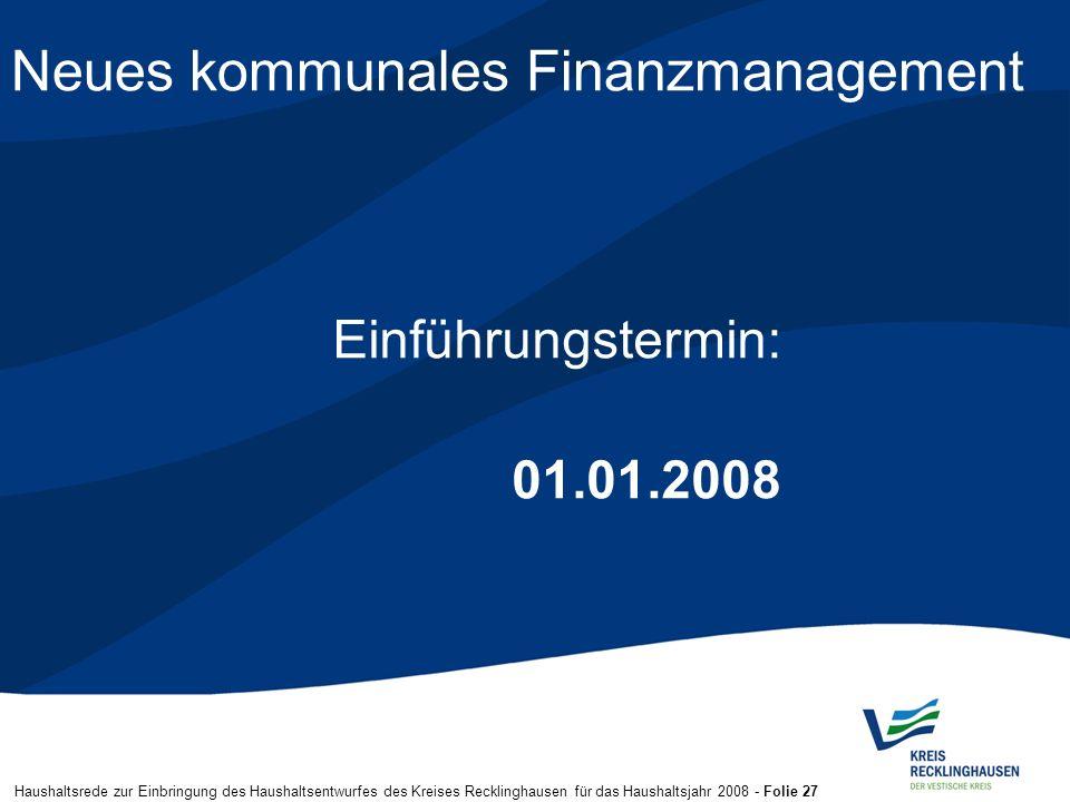Haushaltsrede zur Einbringung des Haushaltsentwurfes des Kreises Recklinghausen für das Haushaltsjahr 2008 - Folie 27 Neues kommunales Finanzmanagemen