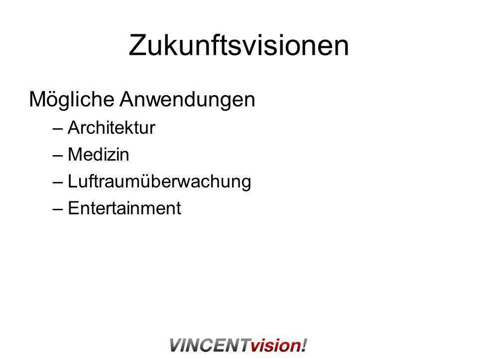 Zukunftsvisionen Mögliche Anwendungen –Architektur –Medizin –Luftraumüberwachung –Entertainment