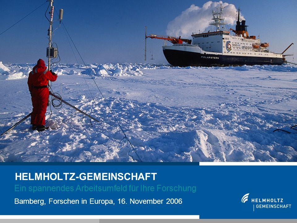 1 HELMHOLTZ-GEMEINSCHAFT Ein spannendes Arbeitsumfeld für Ihre Forschung Bamberg, Forschen in Europa, 16. November 2006