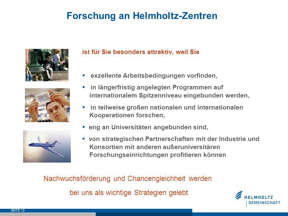 SEITE 12 Forschung an Helmholtz-Zentren ist für Sie besonders attraktiv, weil Sie exzellente Arbeitsbedingungen vorfinden, in längerfristig angelegten