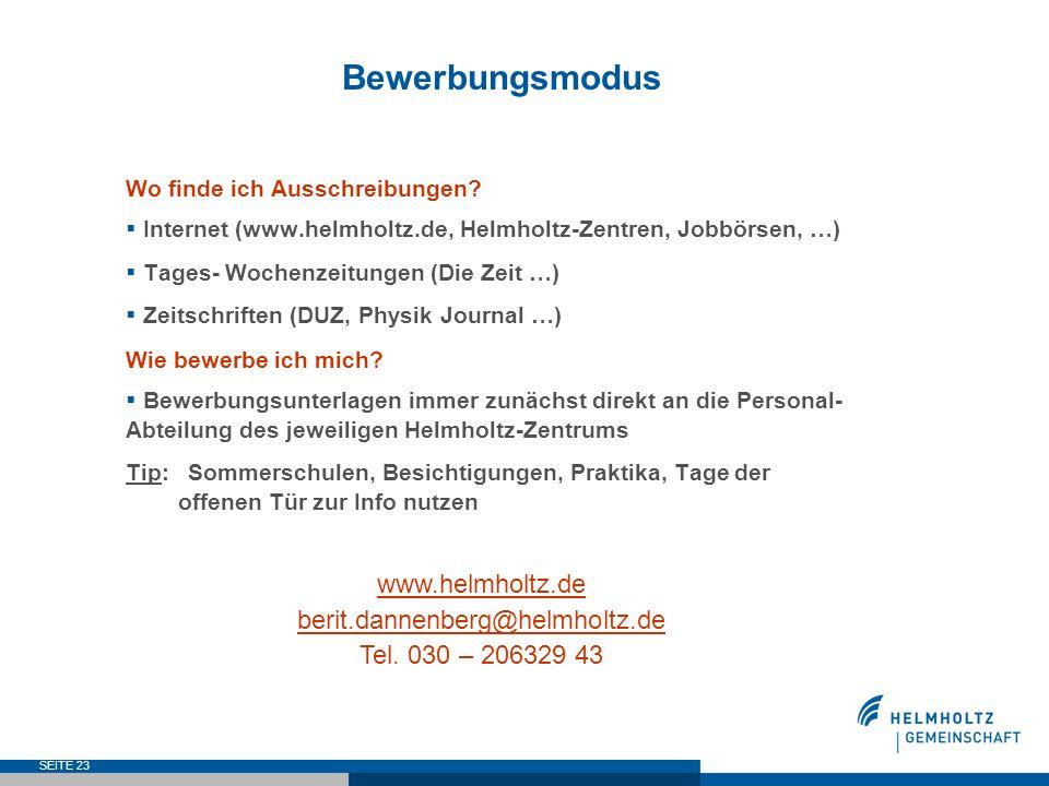 SEITE 23 Bewerbungsmodus Wo finde ich Ausschreibungen? Internet (www.helmholtz.de, Helmholtz-Zentren, Jobbörsen, …) Tages- Wochenzeitungen (Die Zeit …