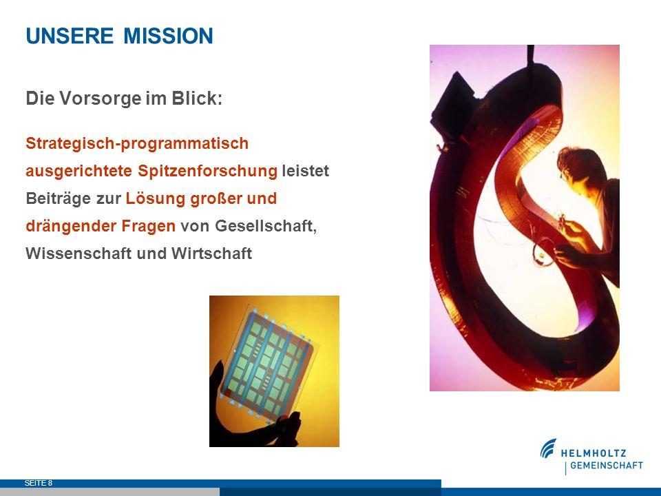SEITE 8 UNSERE MISSION Die Vorsorge im Blick: Strategisch-programmatisch ausgerichtete Spitzenforschung leistet Beiträge zur Lösung großer und drängen