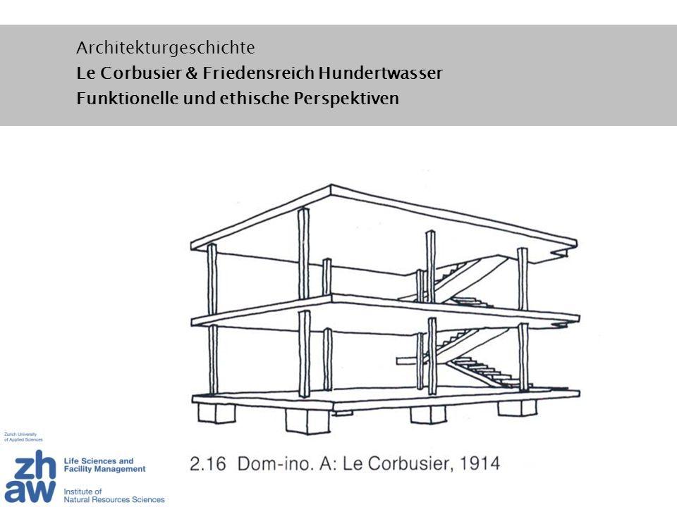 Architekturgeschichte Le Corbusier & Friedensreich Hundertwasser Funktionelle und ethische Perspektiven