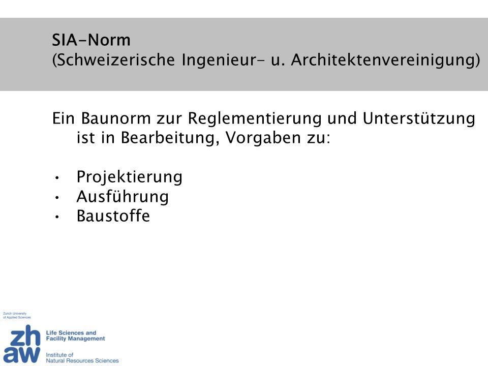 SIA-Norm (Schweizerische Ingenieur- u. Architektenvereinigung) Ein Baunorm zur Reglementierung und Unterstützung ist in Bearbeitung, Vorgaben zu: Proj