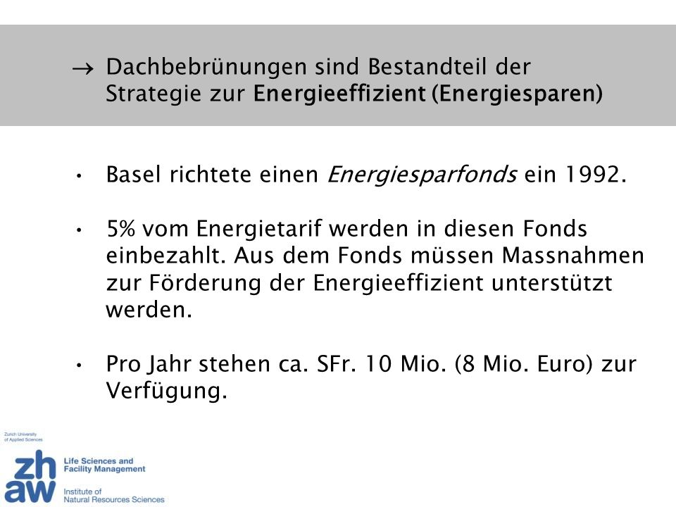 Dachbebrünungen sind Bestandteil der Strategie zur Energieeffizient (Energiesparen) Basel richtete einen Energiesparfonds ein 1992. 5% vom Energietari