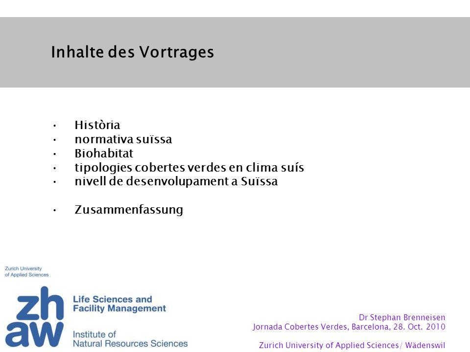 Inhalte des Vortrages Història normativa suïssa Biohabitat tipologies cobertes verdes en clima suís nivell de desenvolupament a Suïssa Zusammenfassung