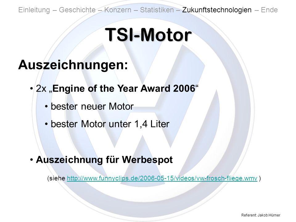 Referent: Jakob Hürner TSI-Motor Einleitung – Geschichte – Konzern – Statistiken – Zukunftstechnologien – Ende 2x Engine of the Year Award 2006 bester neuer Motor bester Motor unter 1,4 Liter Auszeichnung für Werbespot (siehe http://www.funnyclips.de/2006-05-15/videos/vw-frosch-fliege.wmv )http://www.funnyclips.de/2006-05-15/videos/vw-frosch-fliege.wmv Auszeichnungen: