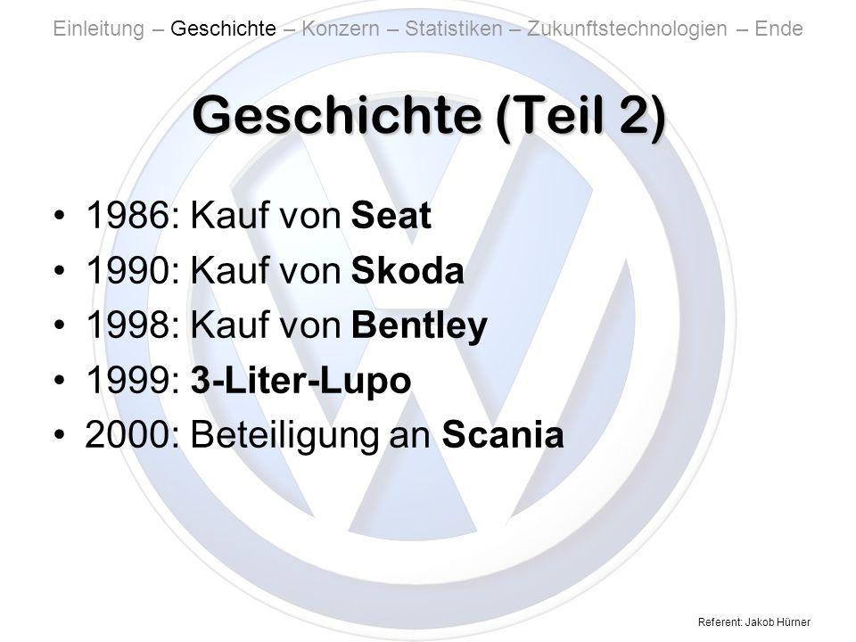 Referent: Jakob Hürner Geschichte (Teil 2) 1986: Kauf von Seat 1990: Kauf von Skoda 1998: Kauf von Bentley 1999: 3-Liter-Lupo 2000: Beteiligung an Scania Einleitung – Geschichte – Konzern – Statistiken – Zukunftstechnologien – Ende