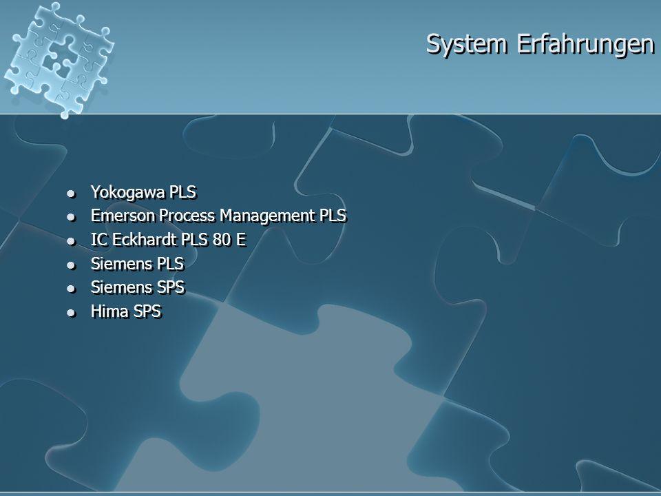 System Erfahrungen Yokogawa PLS Emerson Process Management PLS IC Eckhardt PLS 80 E Siemens PLS Siemens SPS Hima SPS Yokogawa PLS Emerson Process Mana