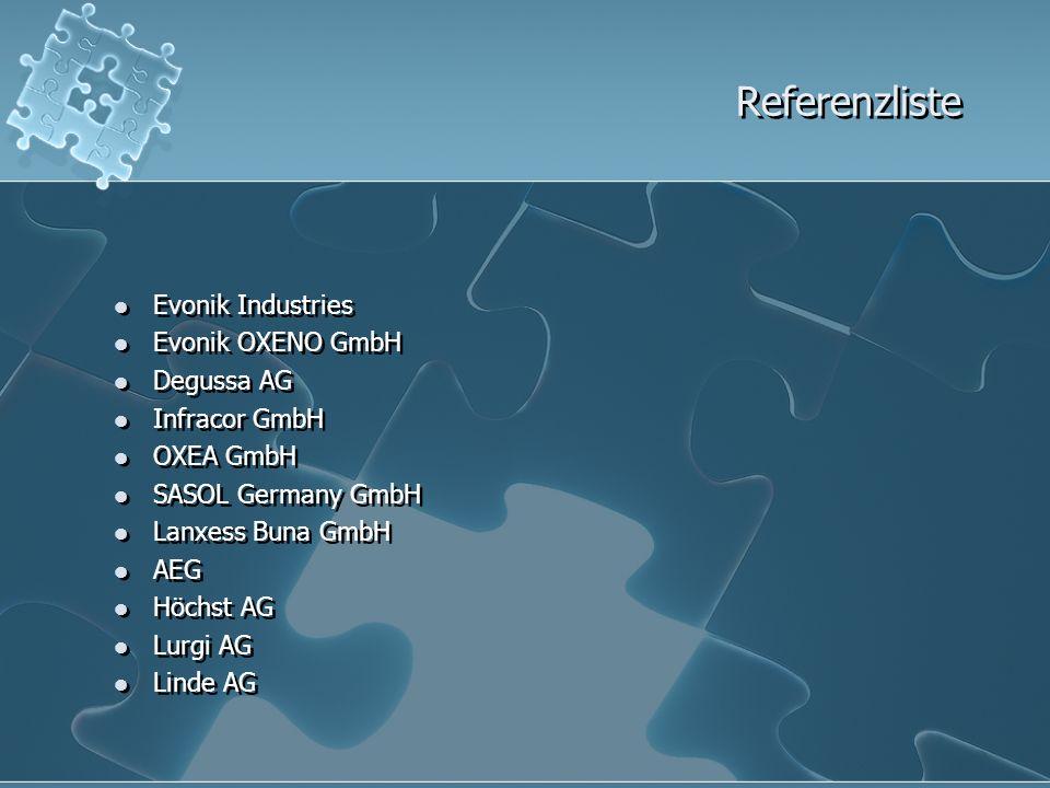 Referenzliste Evonik Industries Evonik OXENO GmbH Degussa AG Infracor GmbH OXEA GmbH SASOL Germany GmbH Lanxess Buna GmbH AEG Höchst AG Lurgi AG Linde