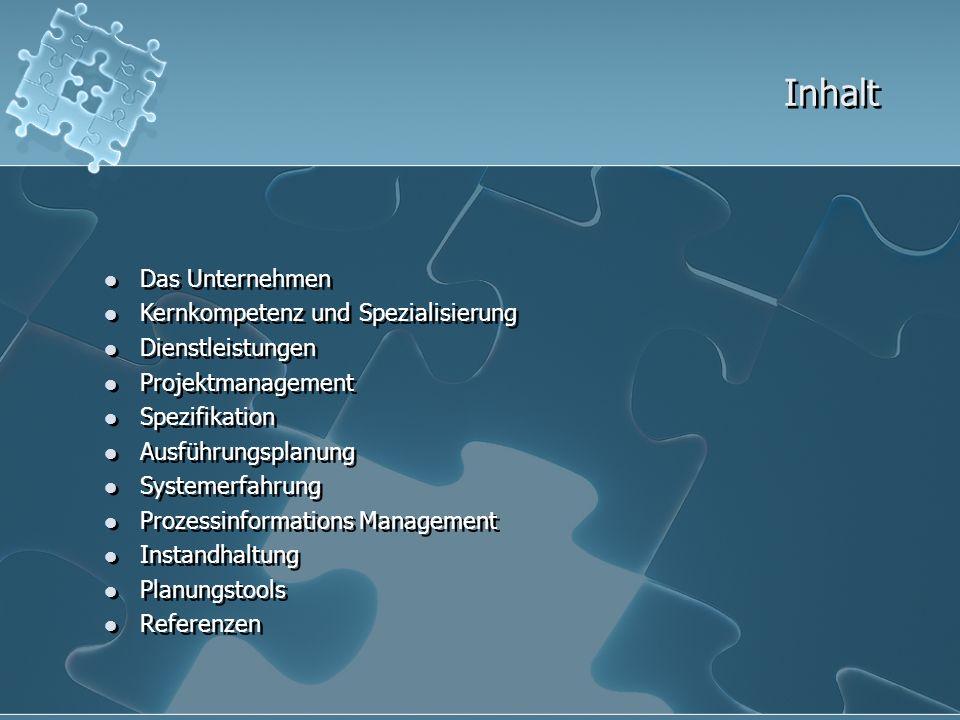 Inhalt Das Unternehmen Kernkompetenz und Spezialisierung Dienstleistungen Projektmanagement Spezifikation Ausführungsplanung Systemerfahrung Prozessin