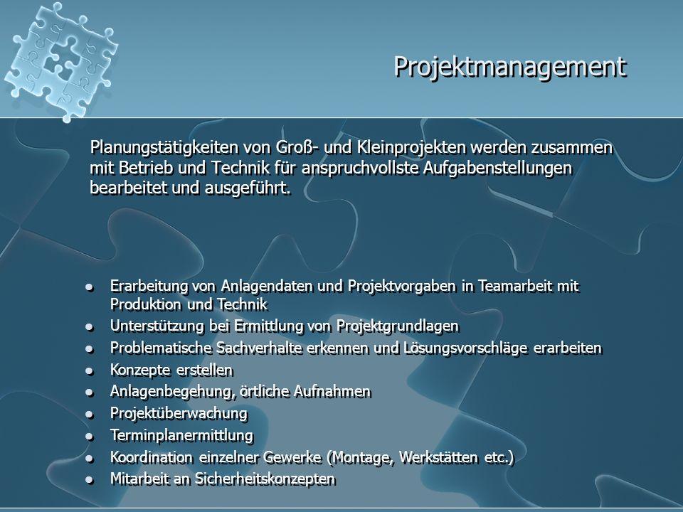 Projektmanagement Planungstätigkeiten von Groß- und Kleinprojekten werden zusammen mit Betrieb und Technik für anspruchvollste Aufgabenstellungen bear