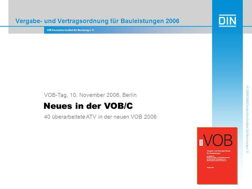 DIN Deutsches Institut für Normung e. V. 1 © 2006 DIN Deutsches Institut für Normung e. V. Vergabe- und Vertragsordnung für Bauleistungen 2006 Neues i