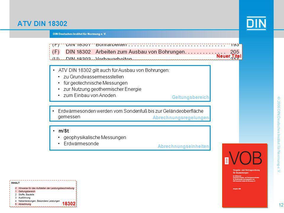 DIN Deutsches Institut für Normung e. V. 12 © 2006 DIN Deutsches Institut für Normung e. V. Abrechnungsregelungen Erdwärmesonden werden vom Sondenfuß
