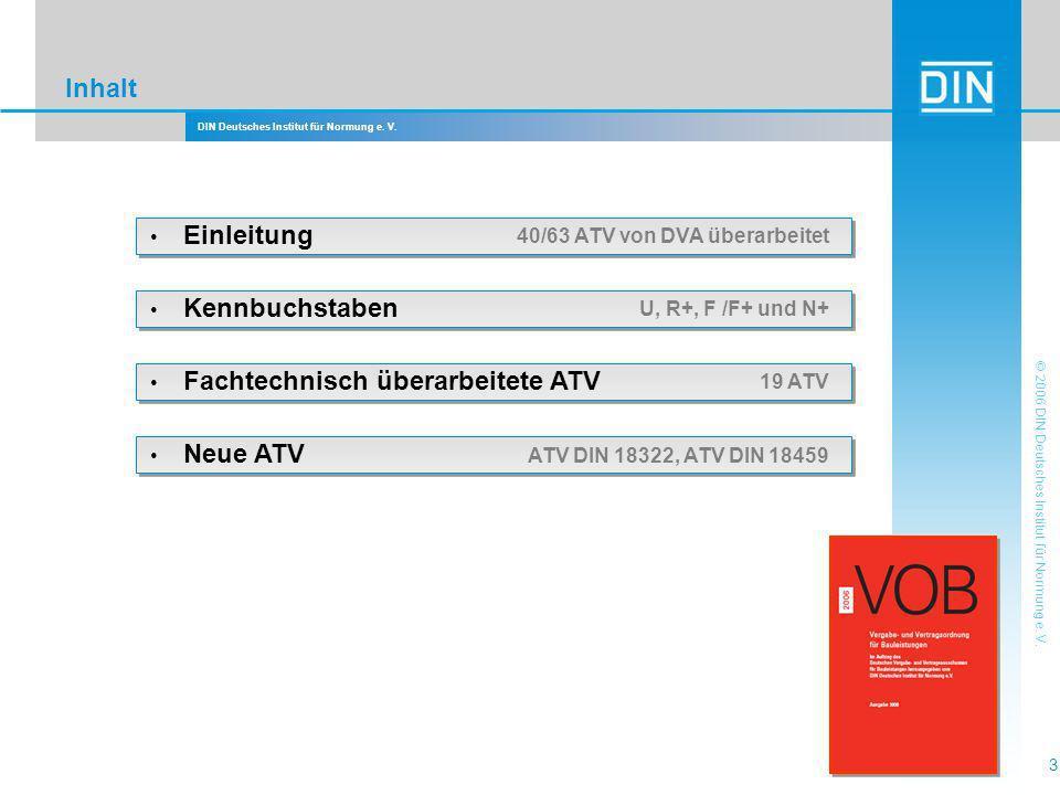 DIN Deutsches Institut für Normung e. V. 3 © 2006 DIN Deutsches Institut für Normung e. V. Inhalt Einleitung 40/63 ATV von DVA überarbeitet Kennbuchst
