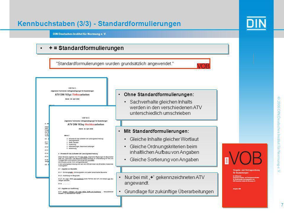 DIN Deutsches Institut für Normung e. V. 7 © 2006 DIN Deutsches Institut für Normung e. V. Kennbuchstaben (3/3) - Standardformulierungen + = Standardf