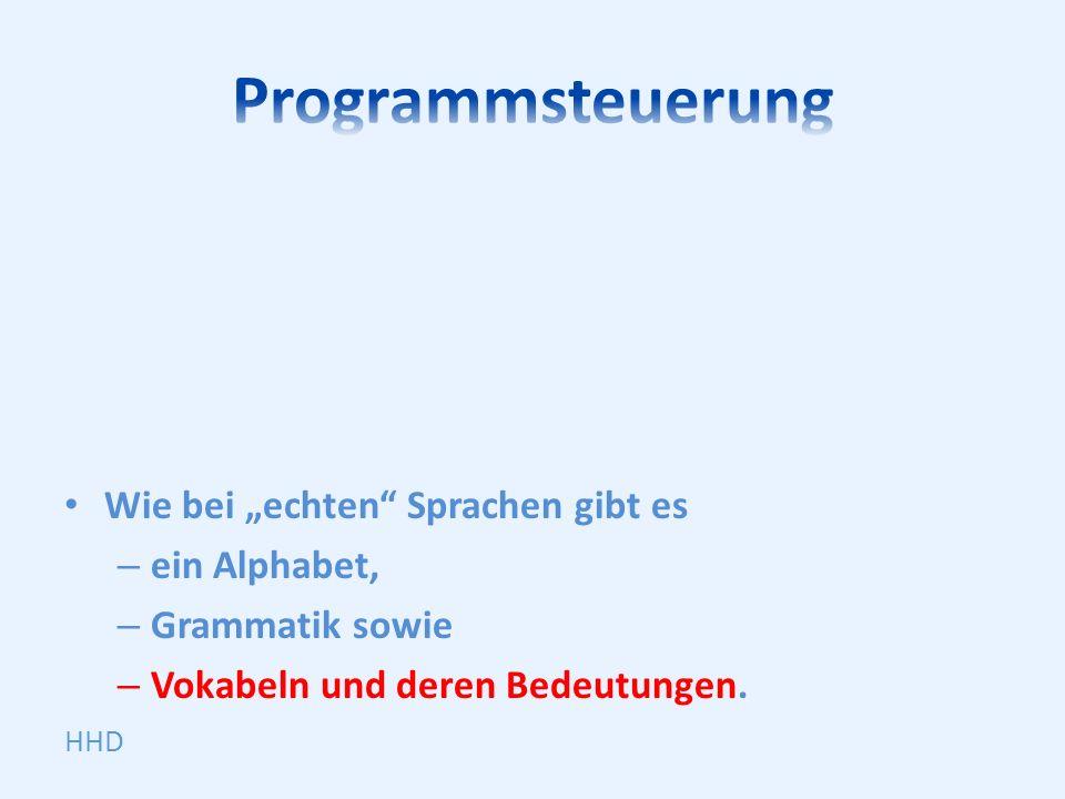 Wie bei echten Sprachen gibt es – ein Alphabet, – Grammatik sowie – Vokabeln und deren Bedeutungen.