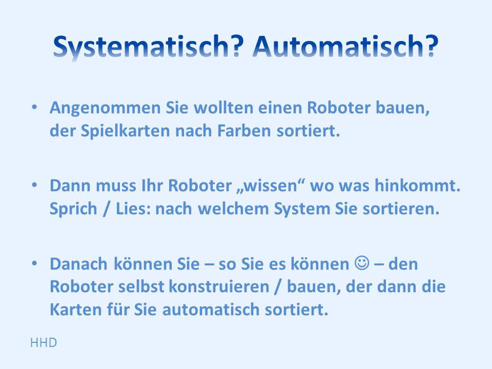 Angenommen Sie wollten einen Roboter bauen, der Spielkarten nach Farben sortiert.
