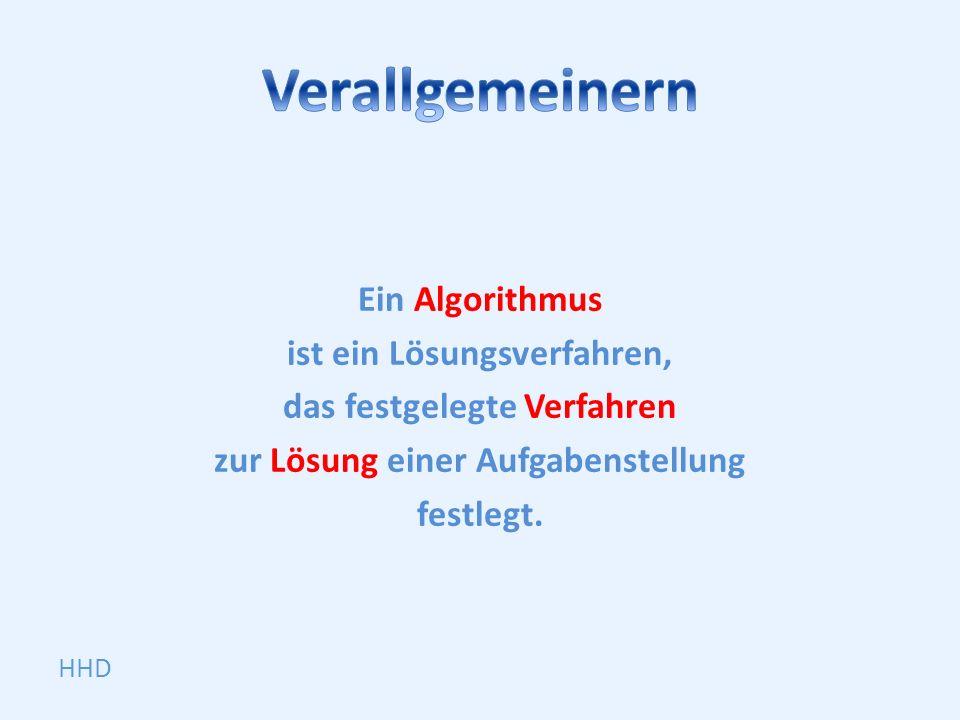 Ein Algorithmus ist ein Lösungsverfahren, das festgelegte Verfahren zur Lösung einer Aufgabenstellung festlegt.