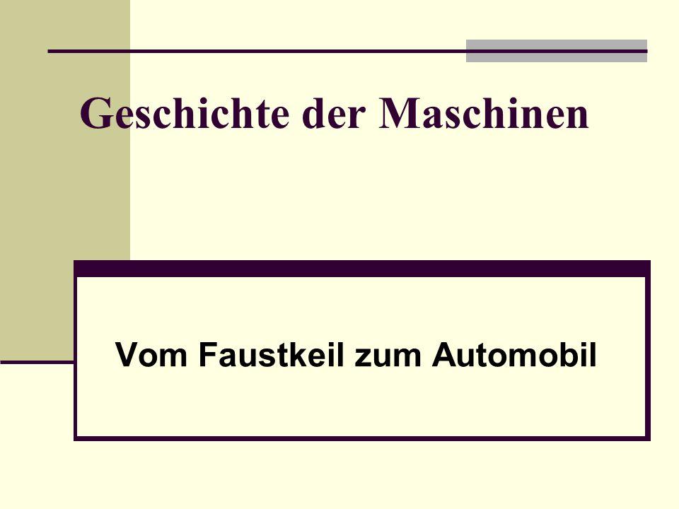 Geschichte der Maschinen Vom Faustkeil zum Automobil