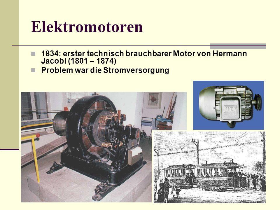 Elektromotoren 1834: erster technisch brauchbarer Motor von Hermann Jacobi (1801 – 1874) Problem war die Stromversorgung