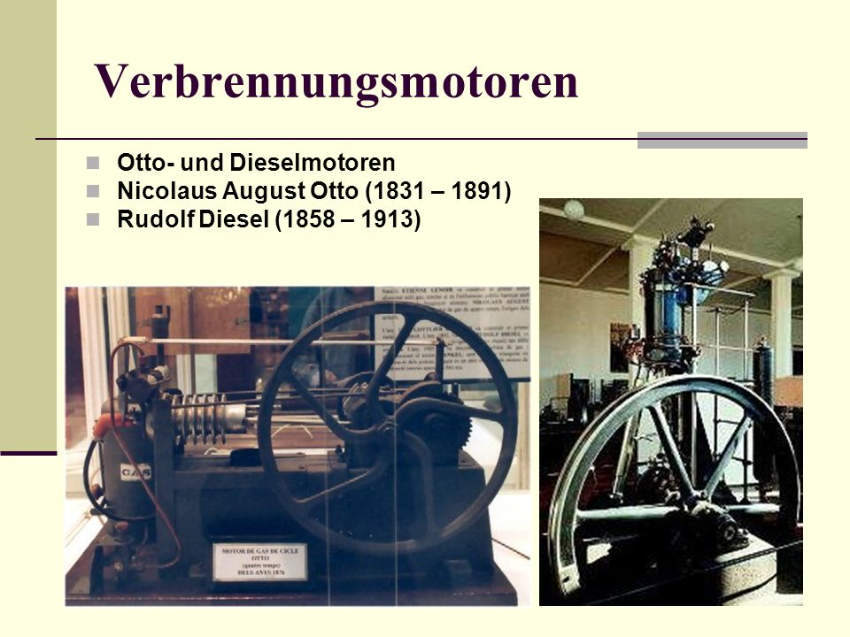 Verbrennungsmotoren Otto- und Dieselmotoren Nicolaus August Otto (1831 – 1891) Rudolf Diesel (1858 – 1913)