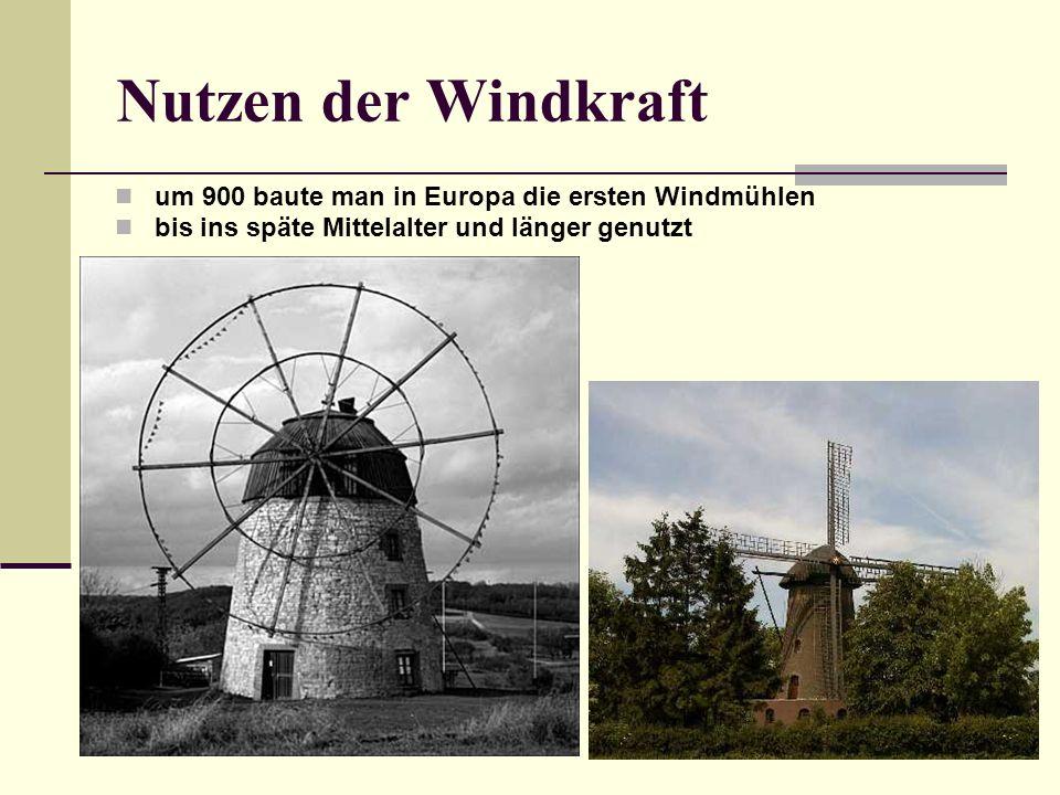 Nutzen der Windkraft um 900 baute man in Europa die ersten Windmühlen bis ins späte Mittelalter und länger genutzt