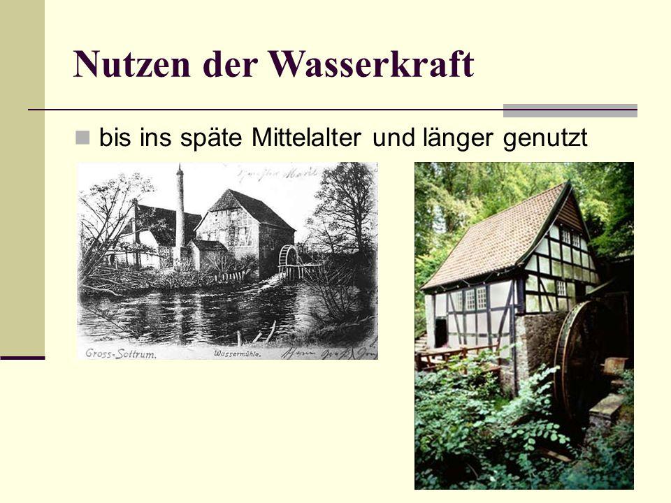 Nutzen der Wasserkraft bis ins späte Mittelalter und länger genutzt