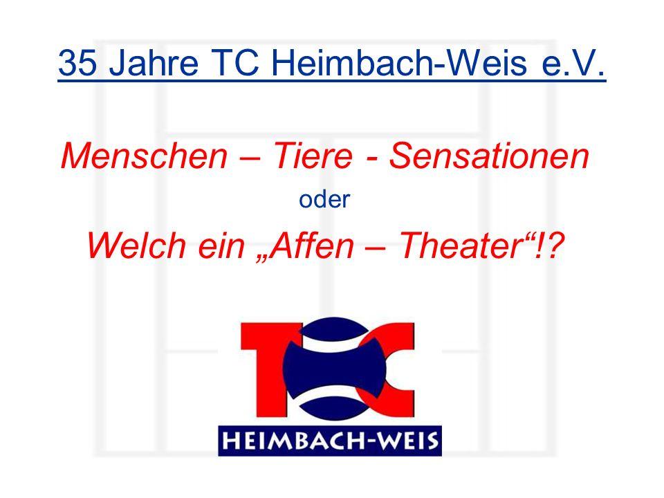 35 Jahre TC Heimbach-Weis e.V. Menschen – Tiere - Sensationen oder Welch ein Affen – Theater!?