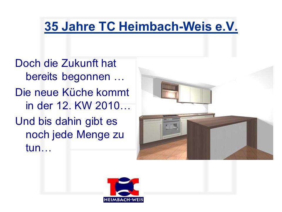 35 Jahre TC Heimbach-Weis e.V. Doch die Zukunft hat bereits begonnen … Die neue Küche kommt in der 12. KW 2010… Und bis dahin gibt es noch jede Menge