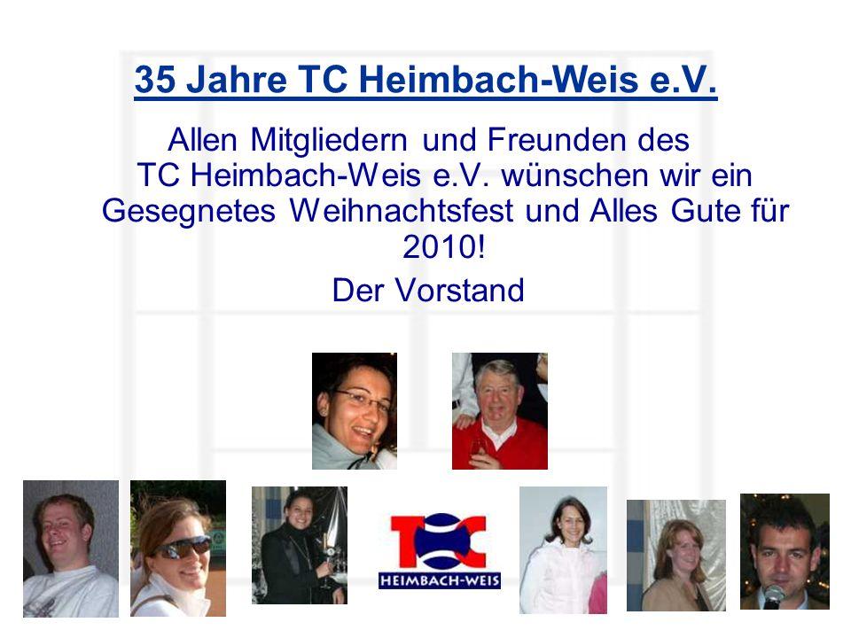 35 Jahre TC Heimbach-Weis e.V. Allen Mitgliedern und Freunden des TC Heimbach-Weis e.V. wünschen wir ein Gesegnetes Weihnachtsfest und Alles Gute für