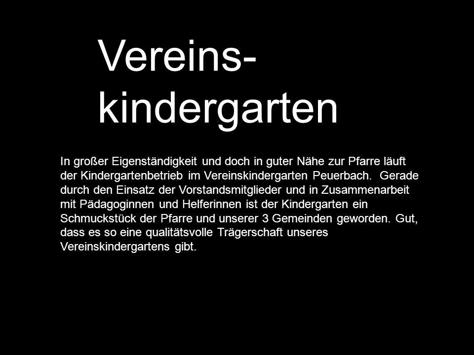Vereins- kindergarten In großer Eigenständigkeit und doch in guter Nähe zur Pfarre läuft der Kindergartenbetrieb im Vereinskindergarten Peuerbach. Ger