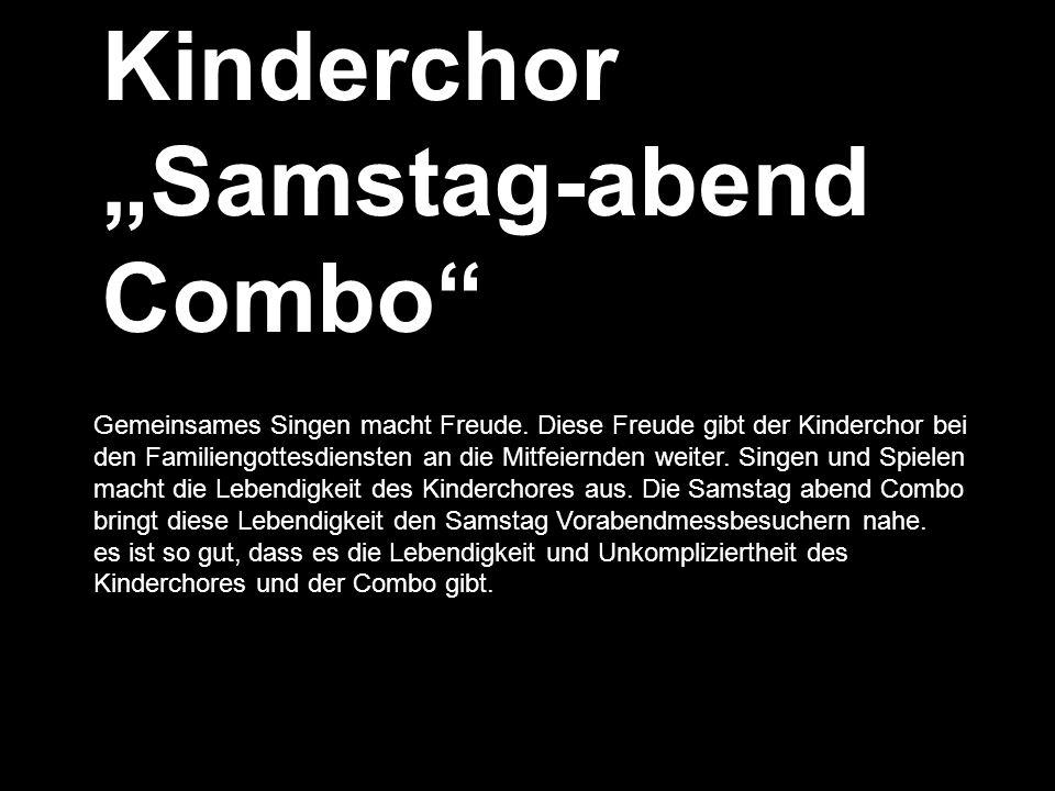 Kinderchor Samstag-abend Combo Gemeinsames Singen macht Freude. Diese Freude gibt der Kinderchor bei den Familiengottesdiensten an die Mitfeiernden we