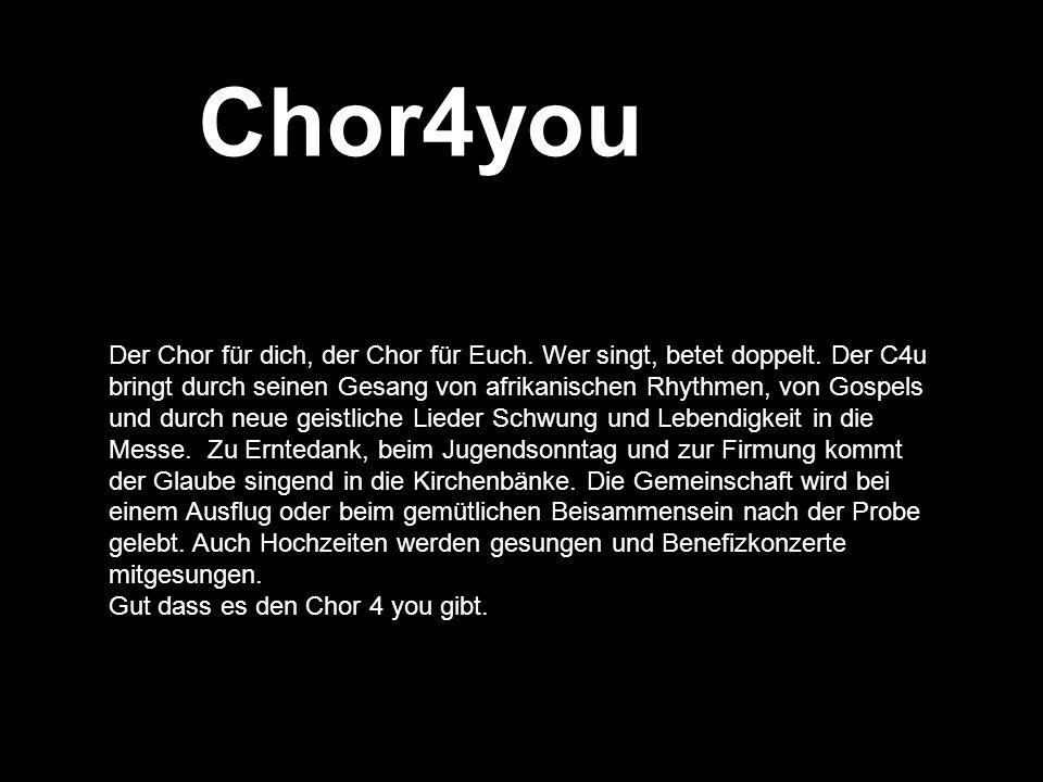 Chor4you Der Chor für dich, der Chor für Euch. Wer singt, betet doppelt. Der C4u bringt durch seinen Gesang von afrikanischen Rhythmen, von Gospels un