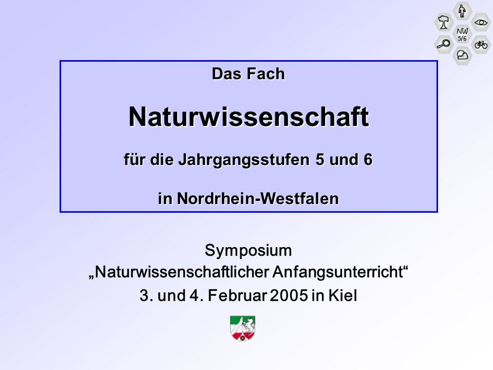 Symposium Naturwissenschaftlicher Anfangsunterricht 3. und 4. Februar 2005 in Kiel Das Fach Naturwissenschaft für die Jahrgangsstufen 5 und 6 in Nordr