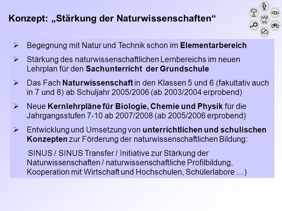 Konzept: Stärkung der Naturwissenschaften Begegnung mit Natur und Technik schon im Elementarbereich Stärkung des naturwissenschaftlichen Lernbereichs