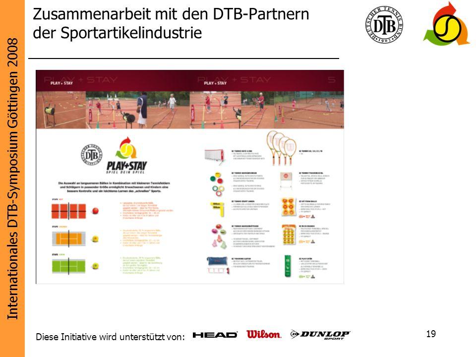 Internationales DTB-Symposium Göttingen 2008 Diese Initiative wird unterstützt von: 19 Zusammenarbeit mit den DTB-Partnern der Sportartikelindustrie