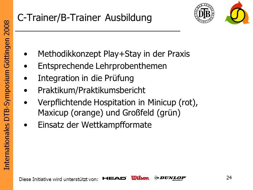 Internationales DTB-Symposium Göttingen 2008 Diese Initiative wird unterstützt von: 24 C-Trainer/B-Trainer Ausbildung Methodikkonzept Play+Stay in der