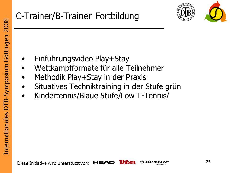 Internationales DTB-Symposium Göttingen 2008 Diese Initiative wird unterstützt von: 25 C-Trainer/B-Trainer Fortbildung Einführungsvideo Play+Stay Wett