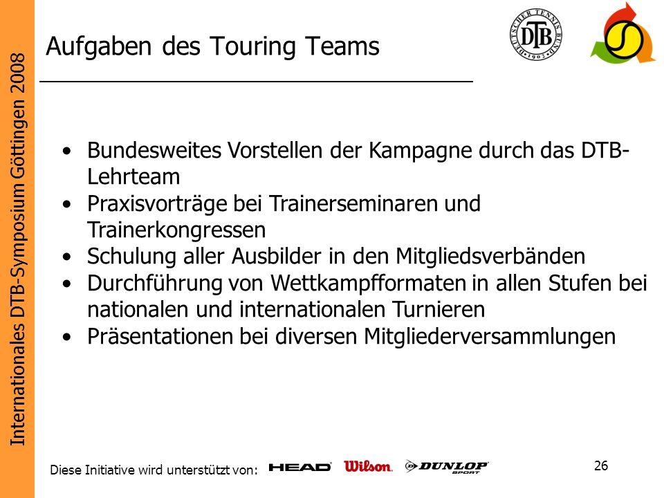 Internationales DTB-Symposium Göttingen 2008 Diese Initiative wird unterstützt von: 26 Aufgaben des Touring Teams Bundesweites Vorstellen der Kampagne
