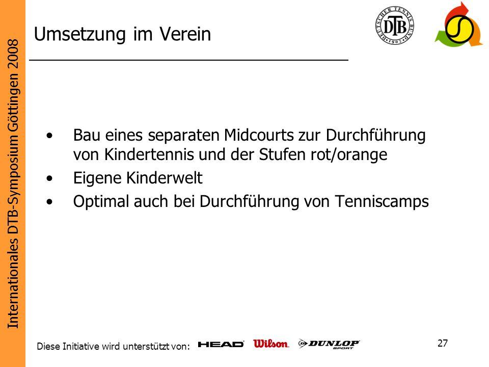 Internationales DTB-Symposium Göttingen 2008 Diese Initiative wird unterstützt von: 27 Umsetzung im Verein Bau eines separaten Midcourts zur Durchführ