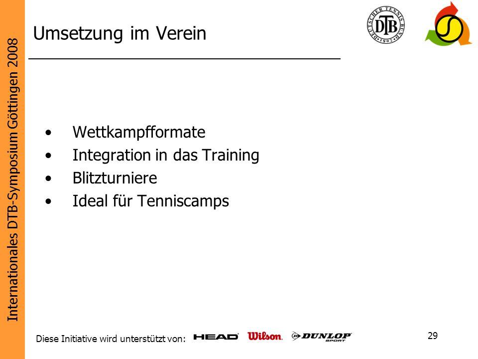 Internationales DTB-Symposium Göttingen 2008 Diese Initiative wird unterstützt von: 29 Umsetzung im Verein Wettkampfformate Integration in das Trainin