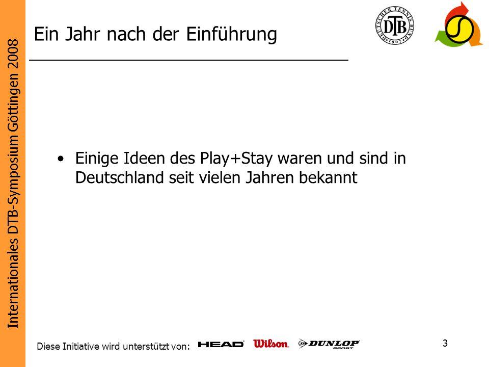Internationales DTB-Symposium Göttingen 2008 Diese Initiative wird unterstützt von: 3 Ein Jahr nach der Einführung Einige Ideen des Play+Stay waren un