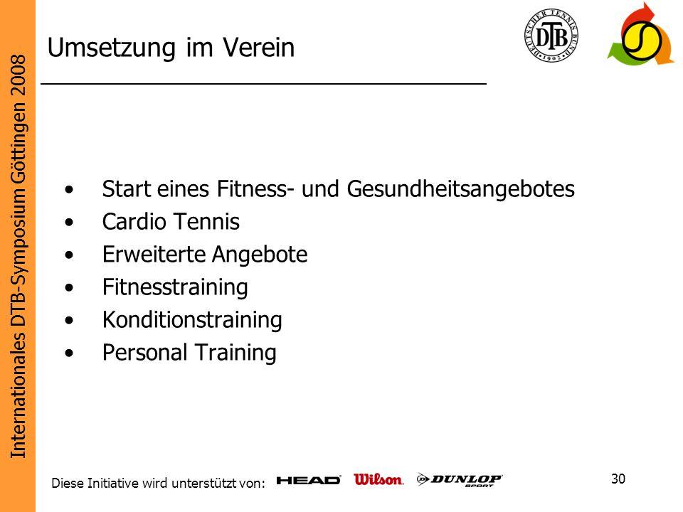Internationales DTB-Symposium Göttingen 2008 Diese Initiative wird unterstützt von: 30 Umsetzung im Verein Start eines Fitness- und Gesundheitsangebot